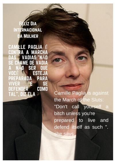 Camille Paglia é contra a Marcha das Vadias__Não se chame de vadia a não ser que você estejapreparada para viver e se defender como tal_, diz ela (1)